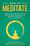 How To Meditate: Learn How To Meditate Step By Step And Reap The Benefits Of Meditation Everyday + Tips On How To Meditate Better (Buddha on the Inside Book 2)