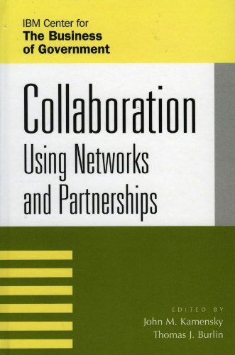 Collaboration: Using Networks and Partnerships (IBM Center for the Business of Government) (English Edition)