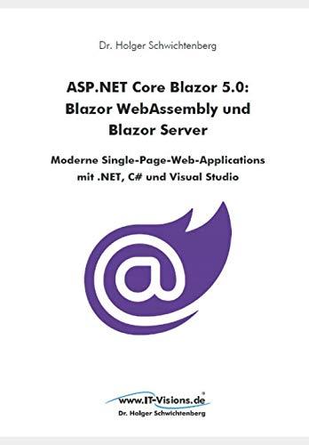 ASP.NET Core Blazor 5.0: Blazor WebAssembly und Blazor Server: Moderne Single-Page-Web-Applications mit .NET, C# und Visual Studio