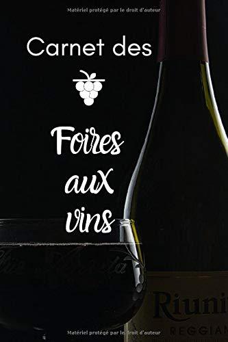 Carnet des foires aux vins: Carnet de notes à compléter / 15,24 cms X 22,86 cms, 100 pages / Cadeau pour amateur de vins !