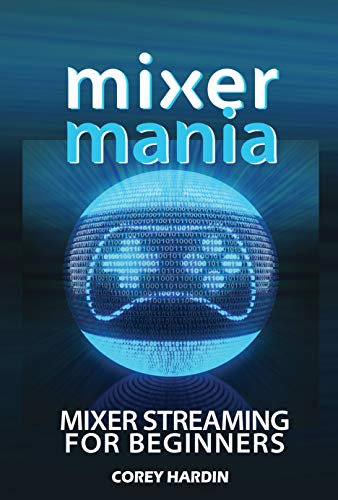 Mixer Mania: Mixer Streaming for Beginners (English Edition)