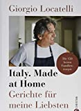 Kochbuch: Giorgio Locatelli – Italy. Made at Home. Gerichte für meine Liebsten. Die 150 besten Familienrezepte. Italien für die heimische Küche