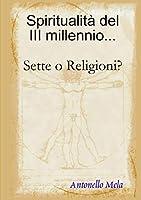Spiritualità del 3° millennio... Sette o Religioni?