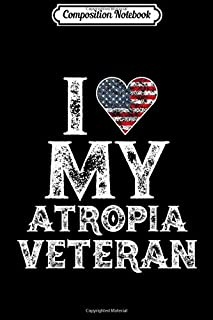 Composition Notebook: I Love My Atropia Veteran Vintage Veteran's Day Gift  Journal/Notebook Blank Lined Ruled 6x9 100 Pages