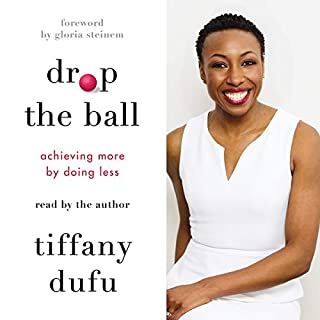 Drop the Ball     Achieving More by Doing Less              Written by:                                                                                                                                 Tiffany Dufu                               Narrated by:                                                                                                                                 Tiffany Dufu                      Length: 9 hrs and 36 mins     7 ratings     Overall 5.0