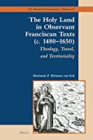 The Holy Land in Observant Franciscan Texts (c. 1480–1650): Theology, Travel, and Territoriality (Medieval Franciscans)