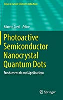 Photoactive Semiconductor Nanocrystal Quantum Dots: Fundamentals and Applications (Topics in Current Chemistry Collections)