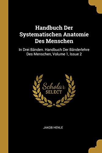 GER-HANDBUCH DER SYSTEMATISCHE: In Drei Bänden. Handbuch Der Bänderlehre Des Menschen, Volume 1, Issue 2