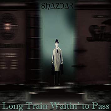 Long Train Waitin' to Pass
