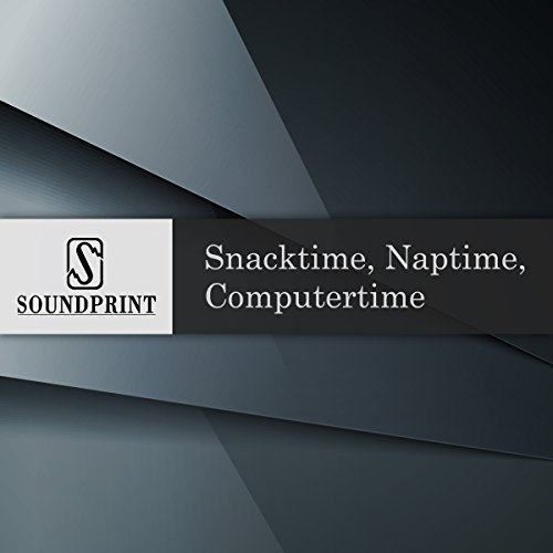 Snacktime, Naptime, Computer Time audiobook cover art
