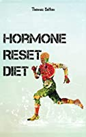 Hormone Reset Diet: Power your Metabolism and overcome weight loss resistance. Learn the Basic 7 Hormone Diet Strategies.