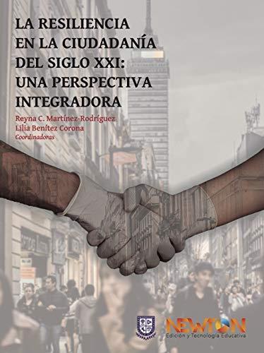 La resiliencia ciudadana del siglo XXI: Una perspectiva integradora. (Spanish Edition) by [Reyna C. Martínez Rodríguez, Lilia Benítez Corona]