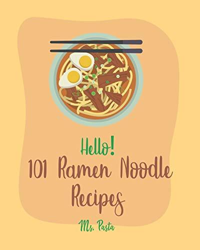 Hello! 101 Ramen Noodle Recipes: Best Ramen Noodle Cookbook Ever For Beginners [Cabbage Cookbook, Japanese Noodle Cookbook, Instant Ramen Cookbook, Thai Noodle Cookbook, Best Ramen Cookbook] [Book 1]