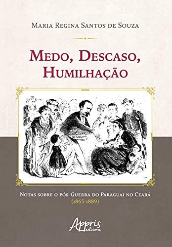 Medo, Descaso, Humilhação: Notas Sobre o Pós-guerra do Paraguai no Ceará (1865-1889)
