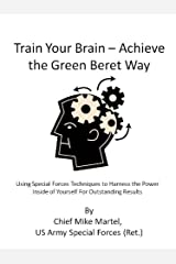 Train Your Brain - Achieve The Green Beret Way Kindle Edition