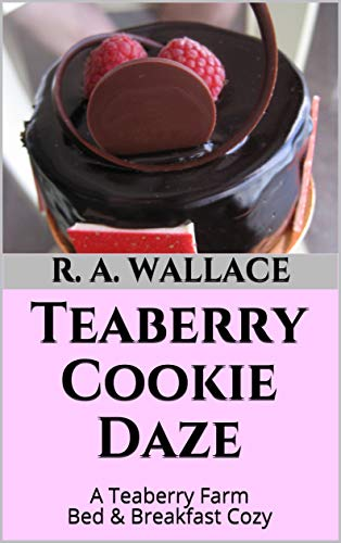 Teaberry Cookie Daze (A Teaberry Farm Bed & Breakfast Cozy Book 33) by [R. A. Wallace]