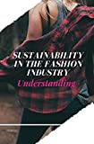Sustainability In The Fashion Industry: Understanding: Sustainable Fashion Techniques (English Edition)