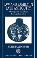 Law and Family in Late Antiquity: The Emperor Constantine's Marriage Legislation