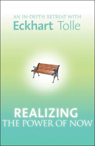 Realizing the Power of Now: An In-Depth Retreat with Eckhart Tolle