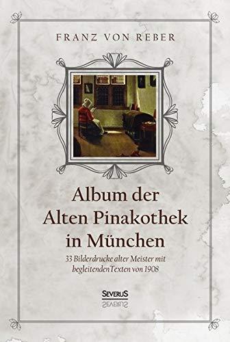 Album der Alten Pinakothek in München: 33 Bilddrucke alter Meister mit begleitenden Texten von 1908