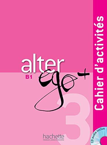 ALTER EGO + B1 EJERCICIOS+CD HACFR0SD: Cahier d'activites + CD audio B1: Vol. 3