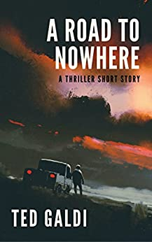 A Road to Nowhere: A thriller short story by [Ted Galdi]