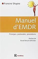 Manuel d'EMDR (Intégration neuro-émotionnelle par les mouvements oculaires) - Principes, protocoles, procédures de Francine Shapiro