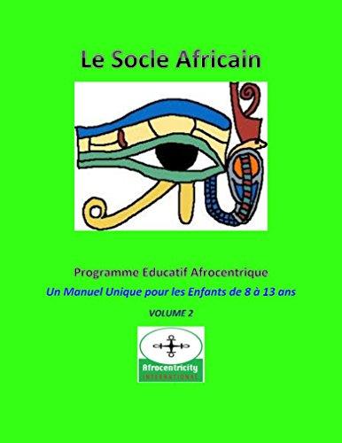 LE SOCLE AFRICAIN, Programme Éducatif Afrocentrique: Un Manuel Unique pour les Enfants de 8 à 13 ans (Volume 2)