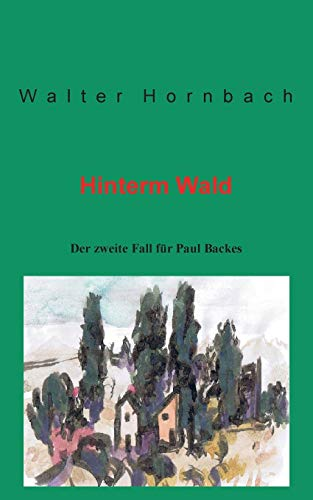 Hinterm Wald: Der zweite Fall für Paul Backes