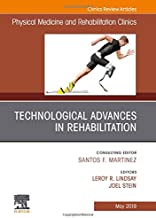 Technological Advances in Rehabilitation, An Issue of Physical Medicine and Rehabilitation Clinics of North America (The Clinics: Radiology)
