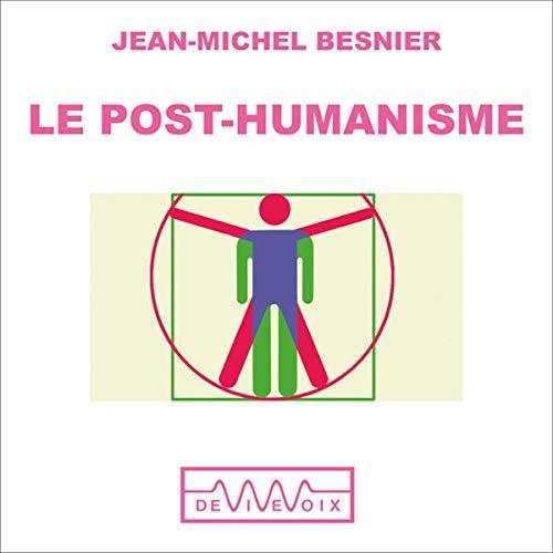 Couverture de Le Post-humanisme - Qui serons nous demain ?