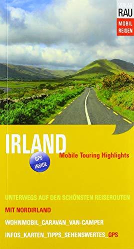 Irland mit Nordirland: Mobile Touring Highlights - Mit Van-Camper, Caravan oder Wohnmobil unterwegs auf den schönsten Reiserouten