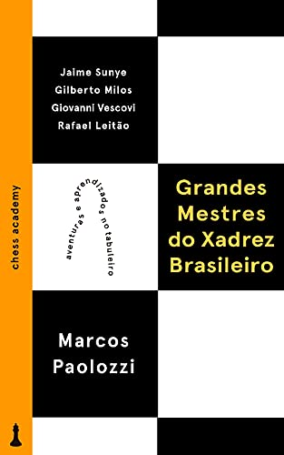 Grandes Mestres do Xadrez Brasileiro: Aventuras e aprendizados no tabuleiro