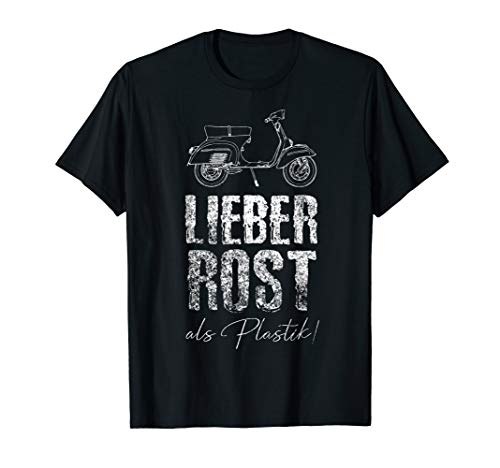 Lieber Rost Als Plastik - Lustiges Motorroller Moped T-shirt