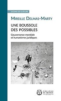 Book's Cover of Une boussole des possibles. Gouvernance mondiale et humanismes juridiques: Leçon de clôture prononcée le 11mai2011 Format Kindle