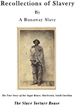 Recollections of Slavery: The True Story of the Slave Torture House, Charleston, South Carolina (A Slave Narrative Serialized in The Emancipator in 1838)