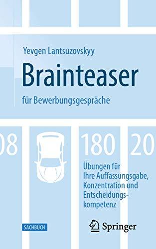 Brainteaser für Bewerbungsgespräche: 180 Übungen für Ihre Auffassungsgabe, Konzentration und Entscheidungskompetenz
