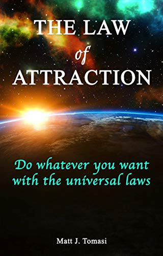 Book: The law of attraction: Do whatever want with the universal laws by Matt J. Tomasi
