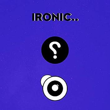 Ironic..