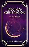 Décima Generación: Herederos
