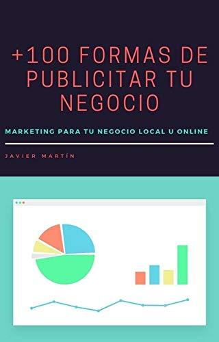 +100 FORMAS DE PUBLICITAR TU NEGOCIO: Marketing para tu negocio local u online