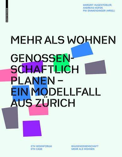 Mehr als Wohnen: Genossenschaftlich planen - Ein Modellfall aus Zürich