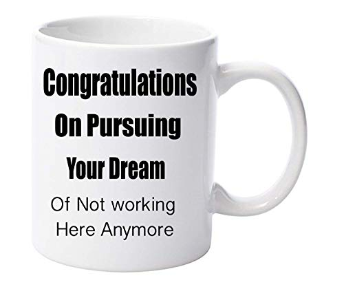 Taza de cerámica de 11 oz con texto 'Congratulations on pursuing Your Dream of not Working here Anymore Retirement Leaving Gift Leaving Gift (350 ml)