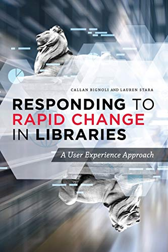 Compare Textbook Prices for Responding to Rapid Change in Libraries: A User Experience Approach 1 Edition ISBN 9780838948354 by Bignoli, Callan,Stara, Lauren