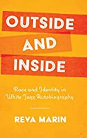 Outside and Inside: Race and Identity in White Jazz Autobiography (American Made Music)