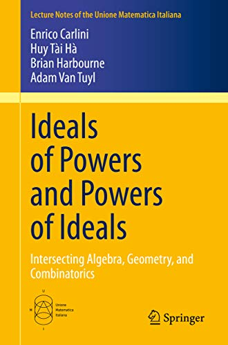 Ideals of Powers and Powers of Ideals: Intersecting Algebra, Geometry, and Combinatorics (Lecture Notes of the Unione Matematica Italiana Book 27)