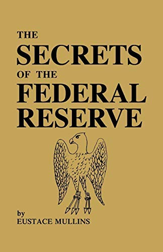 [The Secrets of the Federal Reserve] [Mullins, Eustace] [June, 2009]