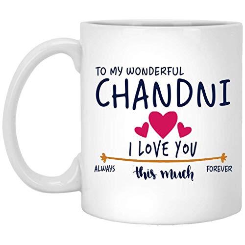 Regalos románticos para él y ella - to My Wonderful Chandni I Love You This Much Always, Forever - Aniversario, boda, regalo de cumpleaños para pareja, divertida taza de café blanca