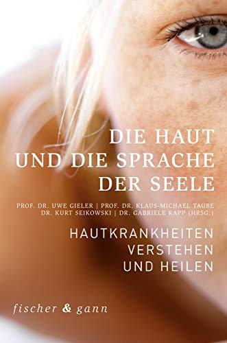 Die Haut und die Sprache der Seele: Hautkrankheiten verstehen und heilen