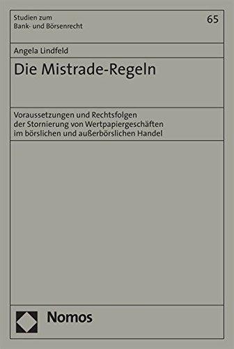 Die Mistrade-Regeln: Voraussetzungen und Rechtsfolgen der Stornierung von Wertpapiergeschäften im börslichen und außerbörslichen Handel